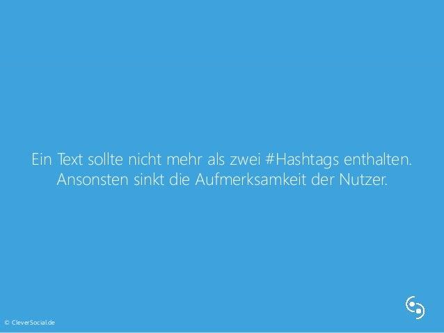 Ein Text sollte nicht mehr als zwei #Hashtags enthalten.  Ansonsten sinkt die Aufmerksamkeit der Nutzer.  © CleverSocial.d...
