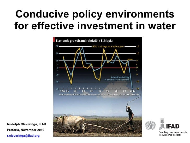 Conducive policy environments for effective investment in water Rudolph Cleveringa, IFAD Pretoria, November 2010 [email_ad...