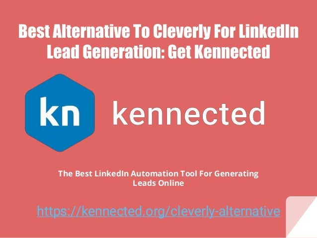 https://kennected.org/cleverly-alternative The Best LinkedIn Automation Tool For Generating Leads Online