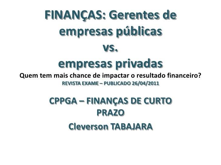 FINANÇAS: Gerentes de          empresas públicas                vs.         empresas privadasQuem tem mais chance de impac...