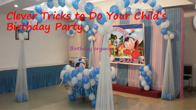 Clever Tricks to Do Your Child's Birthday Party Birthday organisers