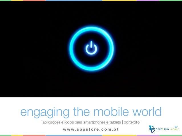 engaging the mobile world aplicações e jogos para smartphones e tablets | portefólio w w w. a p p s t o r e . c o m . p t