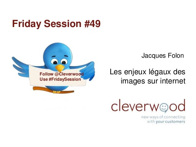 Friday Session #49                                   Jacques Folon     Follow @Cleverwood   Les enjeux légaux des     Use ...
