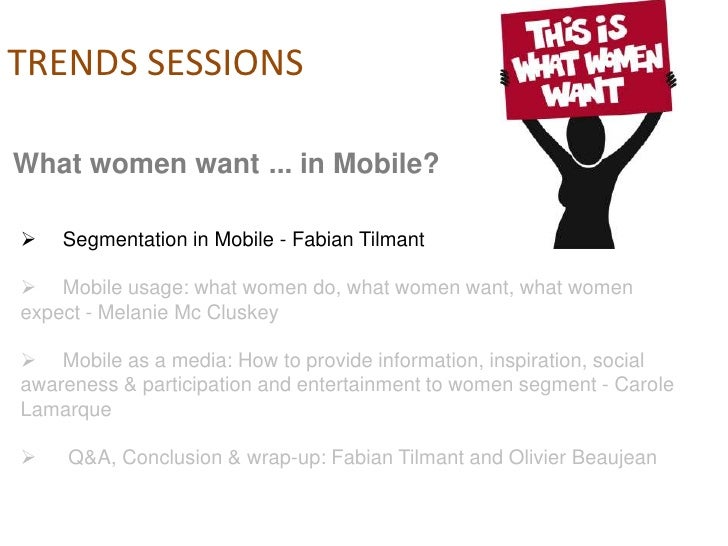 TRENDS SESSIONS  What women want ... in Mobile?     Segmentation in Mobile - Fabian Tilmant   Mobile usage: what women d...