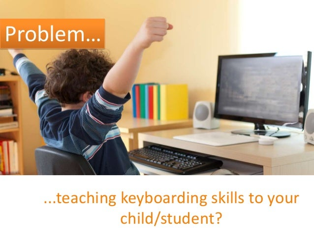 Problem…  ...teaching keyboarding skills to your child/student?