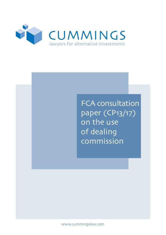 FCA consultation paper (CP13/17) on the use of dealing commission  www.cummingslaw.com