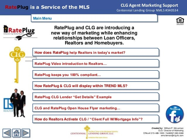 Main MenuRatePlug and CLG are introducing anew way of marketing while enhancingrelationships between Loan Officers,Realtor...