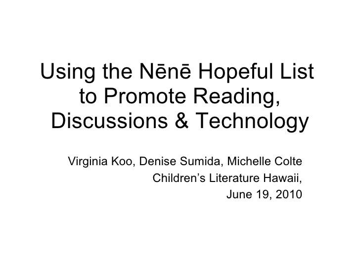 Using the Nēnē Hopeful List  to Promote Reading, Discussions & Technology Virginia Koo, Denise Sumida, Michelle Colte Chil...