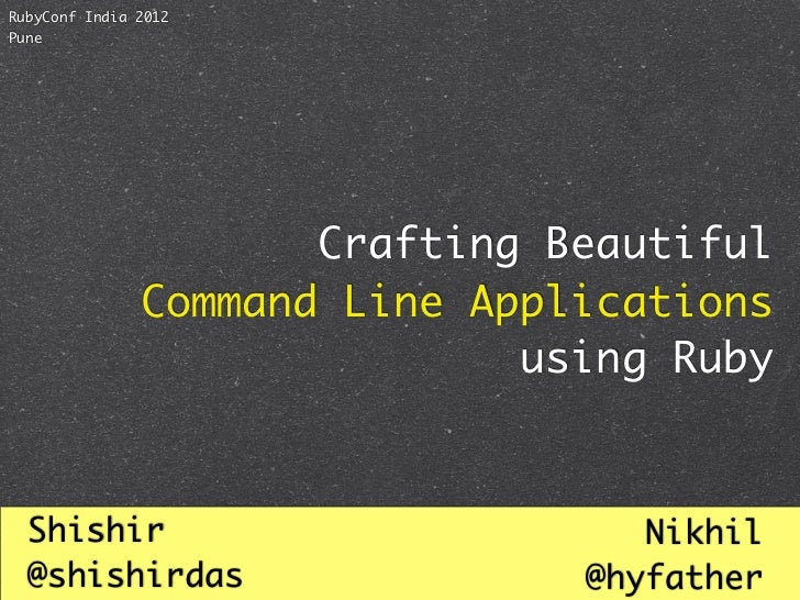 RubyConf India 2012Pune                      Crafting Beautiful               Command Line Applications                   ...
