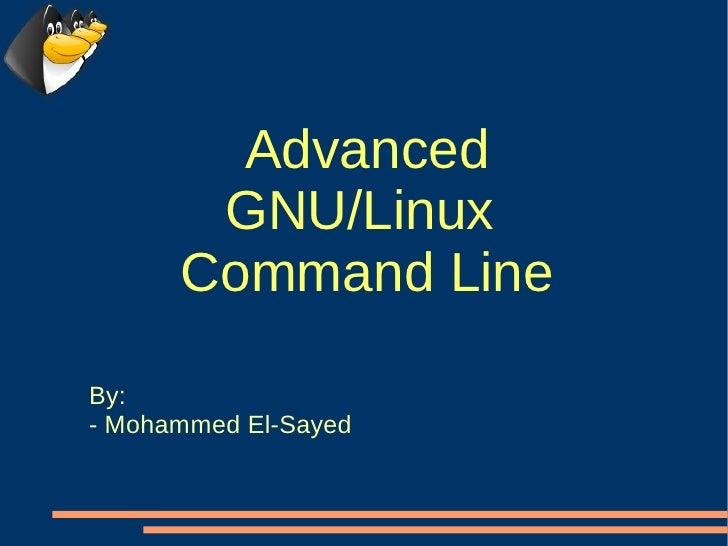 Advanced        GNU/Linux       Command Line  By: - Mohammed El-Sayed