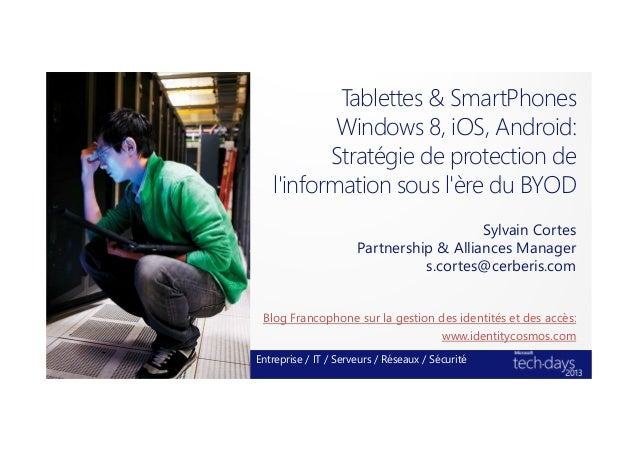 Tablettes & SmartPhonesWindows 8, iOS, Android:Stratégie de protection delinformation sous lère du BYODSylvain CortesPartn...