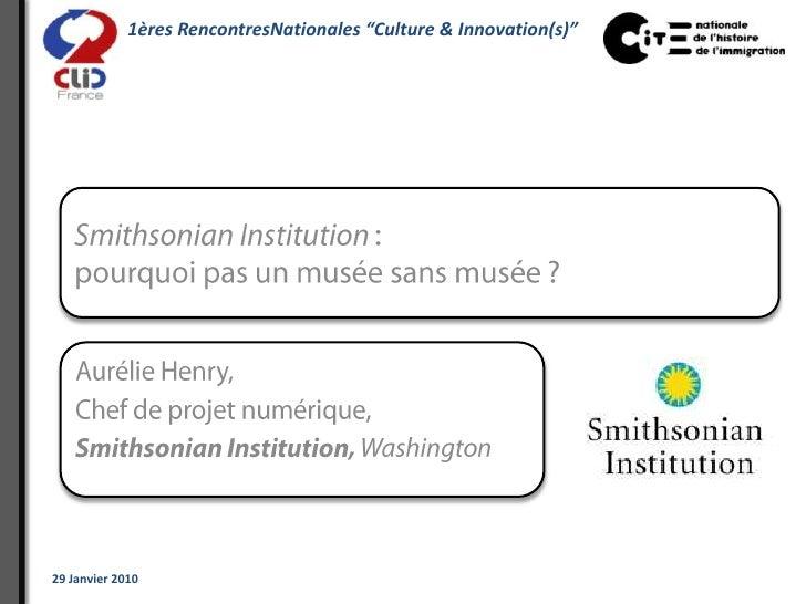 Smithsonian Institution: pourquoi pas un musée sans musée?<br />Aurélie Henry, <br />Chef de projet numérique,<br />Smit...