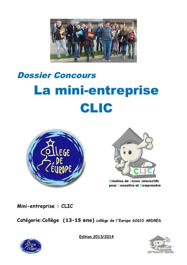 Dossier Concours La mini-entreprise CLIC Mini-entreprise : CLIC Catégorie:Collège (13-15 ans) collège de l'Europe 62610 AR...