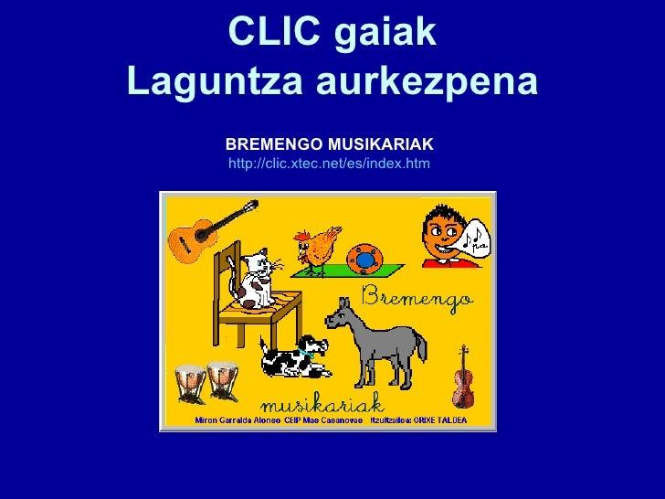 CLIC gaiak Laguntza aurkezpena BREMENGO MUSIKARIAK http://clic.xtec.net/es/index.htm