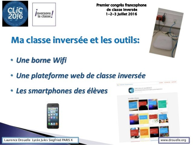 Laurence Drouelle Lycée Jules Siegfried PARIS X • Une borne Wifi • Une plateforme web de classe inversée • Les smartphones...
