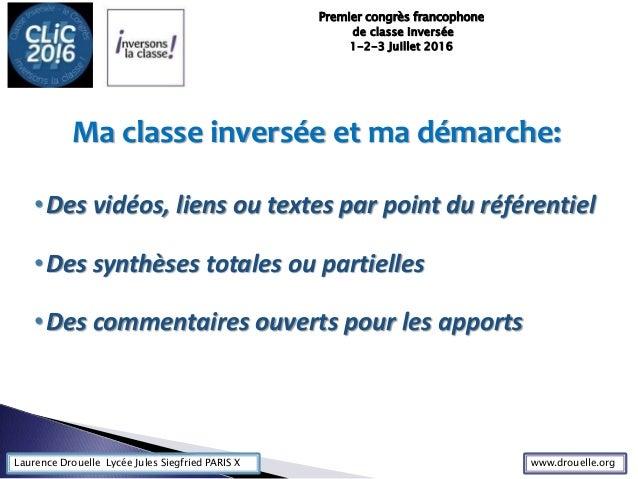 Laurence Drouelle Lycée Jules Siegfried PARIS X Ma classe inversée et ma démarche: •Des vidéos, liens ou textes par point ...