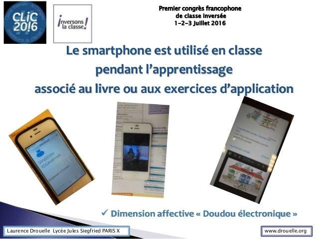 Laurence Drouelle Lycée Jules Siegfried PARIS X Le smartphone est utilisé en classe pendant l'apprentissage associé au liv...