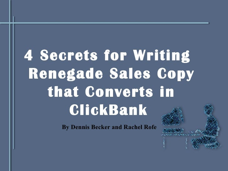 <ul><li>4 Secrets for Writing Renegade Sales Copy that Converts in ClickBank  </li></ul>By Dennis Becker and Rachel Rofe