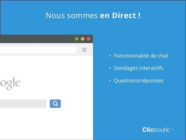 Nous sommes en Direct !  • Fonctionnalité de chat • Sondages interactifs • Questions/réponses  Clicboutic  ©