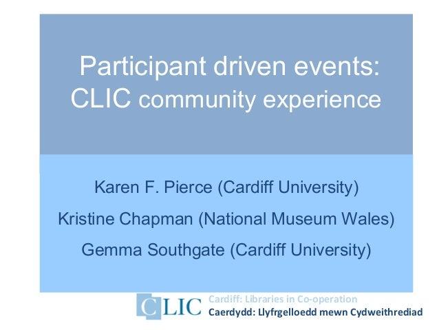 Cardiff: Libraries in Co-operation Caerdydd: Llyfrgelloedd mewn Cydweithrediad Participant driven events: CLIC community e...