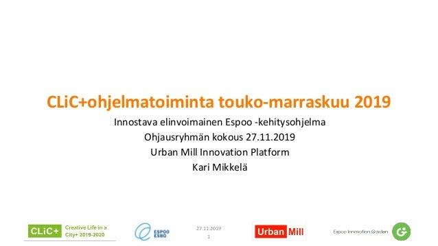 CLiC+ohjelmatoiminta touko-marraskuu 2019 Innostava elinvoimainen Espoo -kehitysohjelma Ohjausryhmän kokous 27.11.2019 Urb...