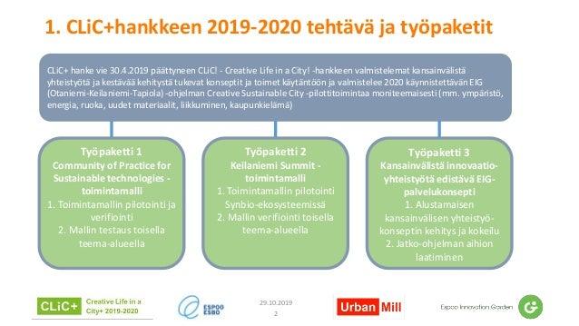 1. CLiC+hankkeen 2019-2020 tehtävä ja työpaketit 2 29.10.2019 CLiC+ hanke vie 30.4.2019 päättyneen CLiC! - Creative Life i...