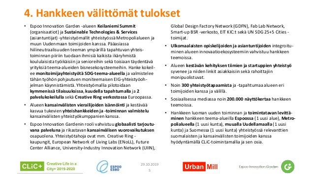 4. Hankkeen välittömät tulokset • Espoo Innovation Garden -alueen Keilaniemi Summit (organisaatiot) ja Sustainable Technol...