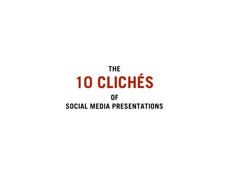 THE    10 CLICHÉS             OF SOCIAL MEDIA PRESENTATIONS