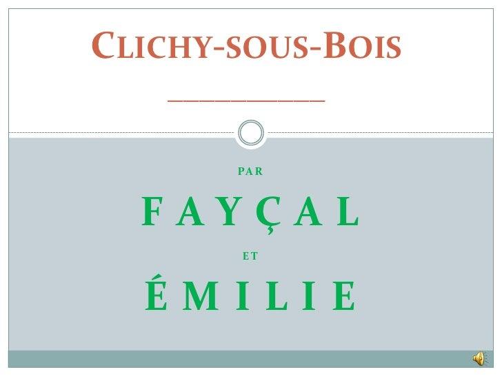 CLICHY-SOUS-BOIS__________<br />Par<br />F a y ç a l<br />et<br />É m I l I e<br />