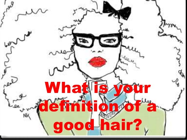 What is your definition of a good hair?