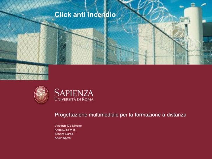 Click anti incendio Progettazione multimediale per la formazione a distanza Vincenzo De Simone Anna Luisa Meo Simona Sardo...