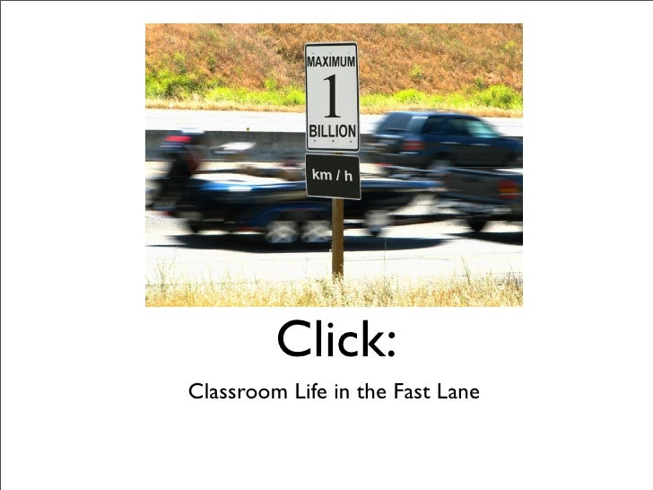 Click: Classroom Life in the Fast Lane