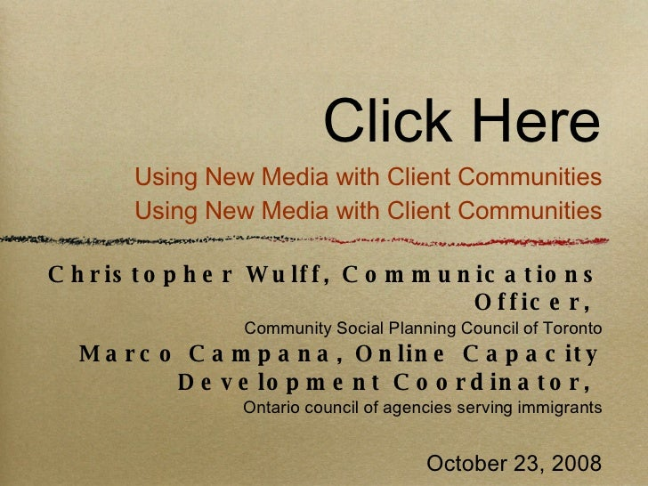 Click Here Using New Media with Client Communities Using New Media with Client Communities <ul><li>Christopher Wulff, Comm...