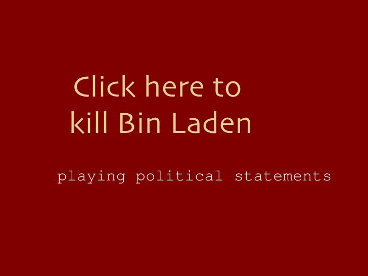 Click here to  kill Bin Laden playing political statements