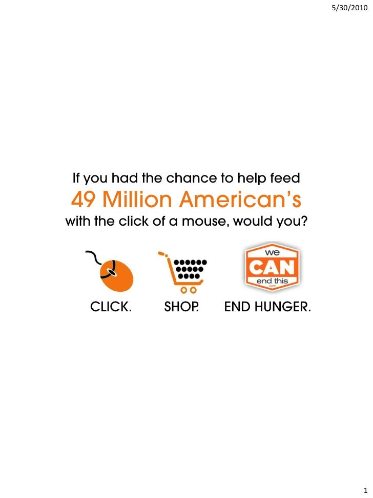 5/30/2010      If you had the chance to help feed 49 Million American's with the click of a mouse, would you?        CLICK...