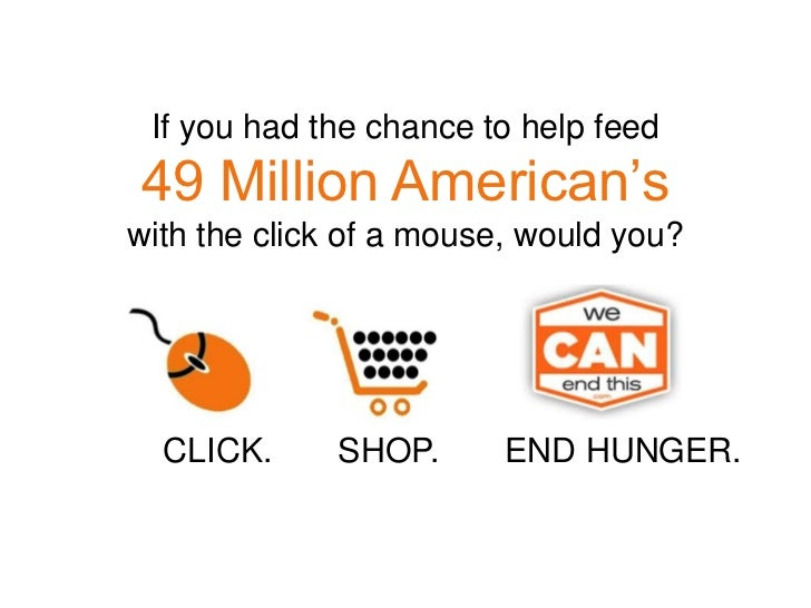 If you had the chance to help feed <br />49 Million American's <br />with the click of a mouse, would you?<br />          ...