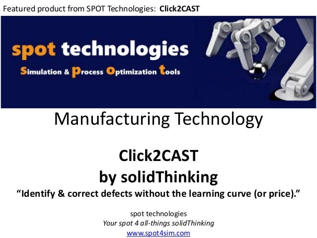 "Manufacturing Technology Click2CAST by solidThinking ""Identify & correct defects without the learning curve (or price)."" s..."