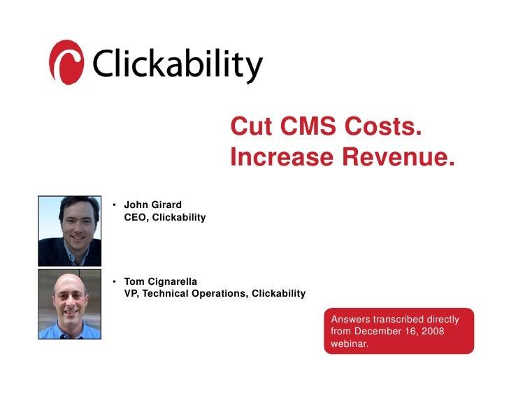 Cut CMS Costs.                         Increase Revenue. • John Girard   CEO, Clickability     • Tom Cignarella   VP, Tech...