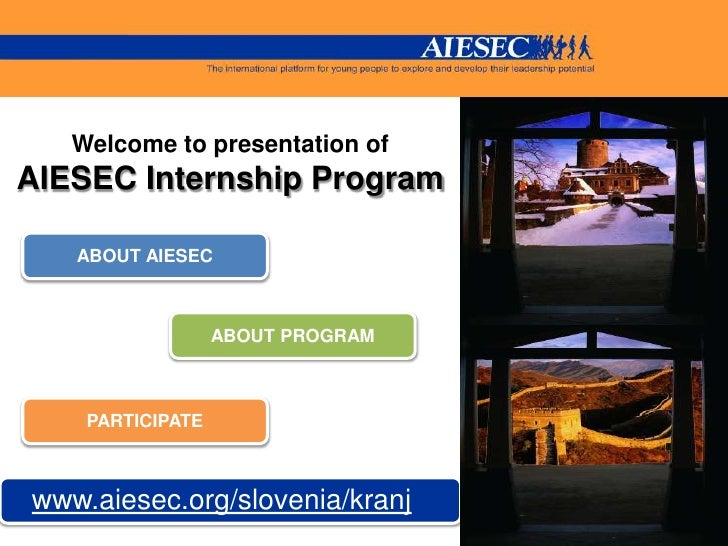 Welcome to presentation of <br />AIESEC Internship Program<br />ABOUT AIESEC<br />ABOUT PROGRAM<br />Participate<br />www....