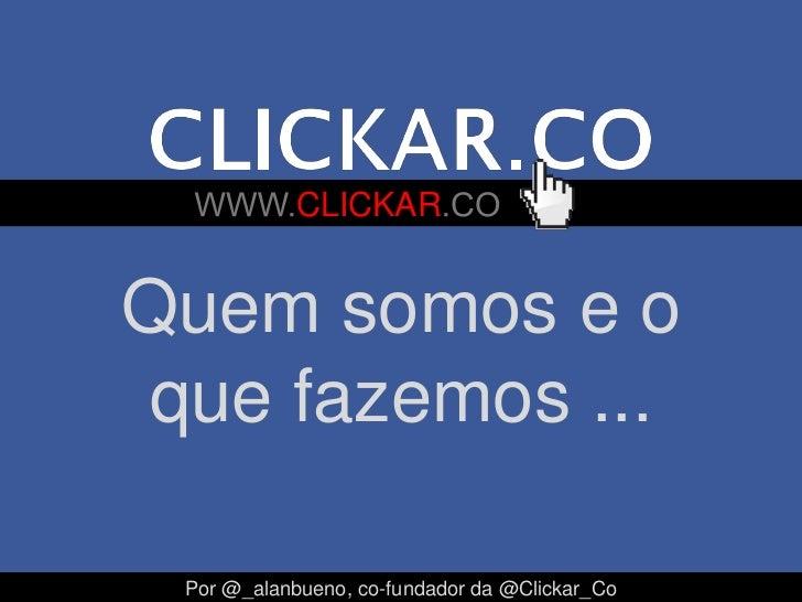 CLICKARQuem somos e oque fazemos ... Por @_alanbueno, co-fundador da @Clickar_Co
