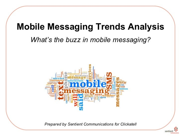 Mobile Messaging Trends Analysis What's the buzz in mobile messaging? Prepared by Sentient Communications for Clickatell
