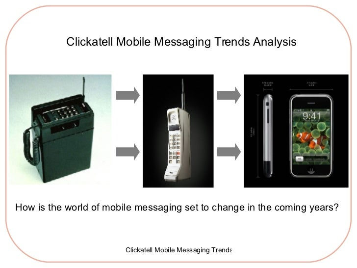 Clickatell Mobile Messaging Trends Analysis How is the world of mobile messaging set to change in the coming years?