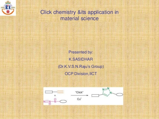 Click chemistry &its application in material science  Presented by: K.SASIDHAR (Dr.K.V.S.N.Raju's Group) OCP Division,IICT