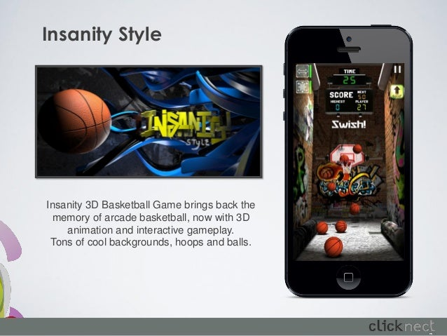 Insanity StyleInsanity 3D Basketball Game brings back the memory of arcade basketball, now with 3D    animation and intera...