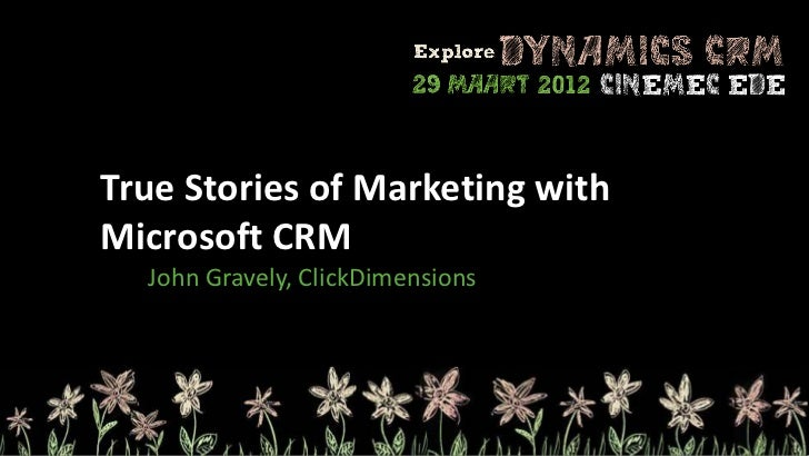 True Stories of Marketing withMicrosoft CRM  John Gravely, ClickDimensions