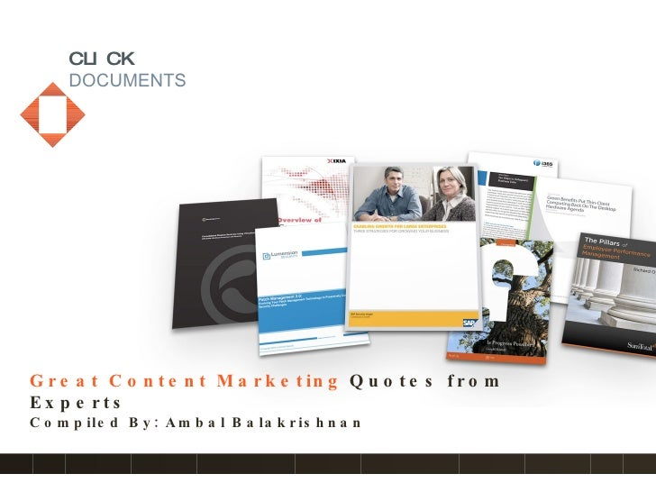 CLICK DOCUMENTS Great Content Marketing   Quotes from Experts Compiled By: Ambal Balakrishnan