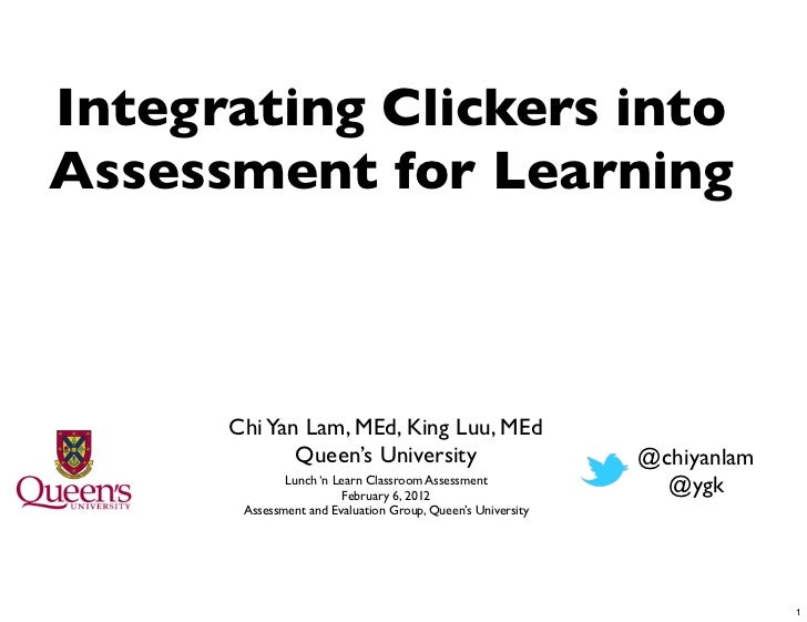 Integrating Clickers intoAssessment for Learning      Chi Yan Lam, MEd, King Luu, MEd             Queen's University      ...