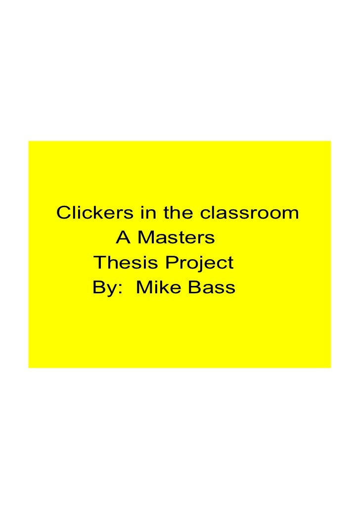 Clickers in the classroom            A Masters         Thesis Project          By:  Mike Bass