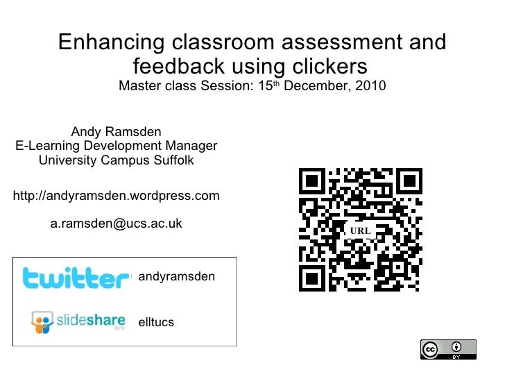 Enhancing classroom assessment and feedback using clickers   Master class Session: 15 th  December, 2010 Andy Ramsden E-Le...