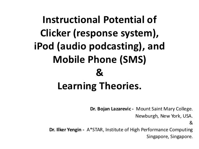 Instructional Potential of  Clicker (response system),iPod (audio podcasting), and     Mobile Phone (SMS)               & ...